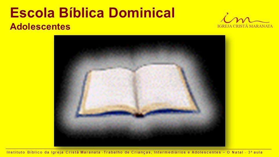 Instituto Bíblico da Igreja Cristã Maranata -Trabalho de Crianças, Intermediários e Adolescentes – O Natal - 3 a aula Escola Bíblica Dominical Adolescentes