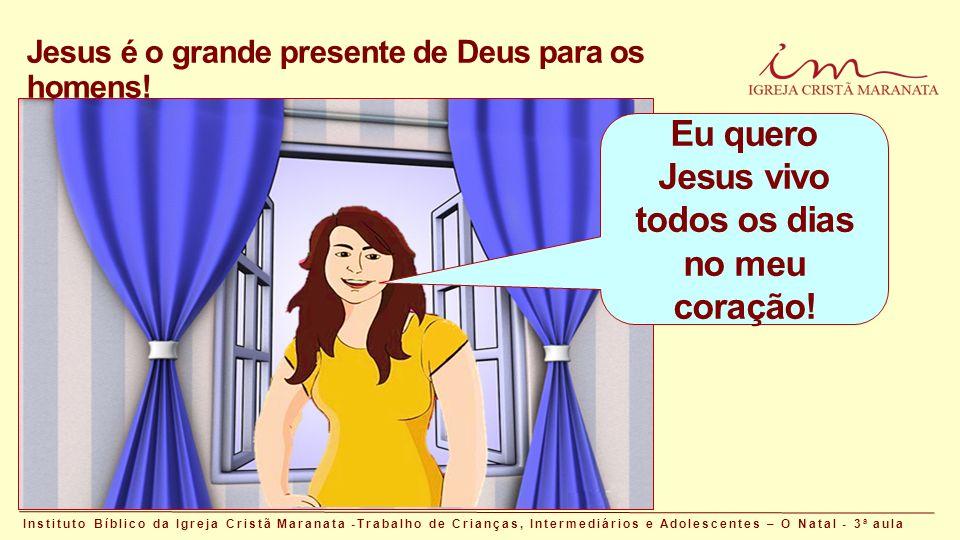 Jesus é o grande presente de Deus para os homens.