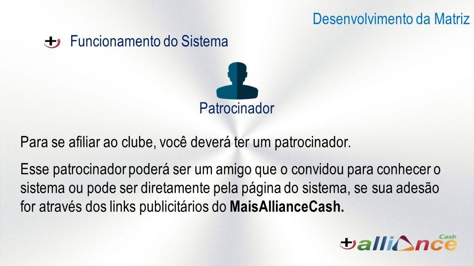 Funcionamento do Sistema Desenvolvimento da Matriz Para se afiliar ao clube, você deverá ter um patrocinador.