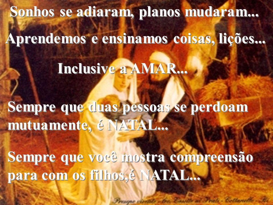 Sonhos se adiaram, planos mudaram... Sempre que duas pessoas se perdoam mutuamente, é NATAL...