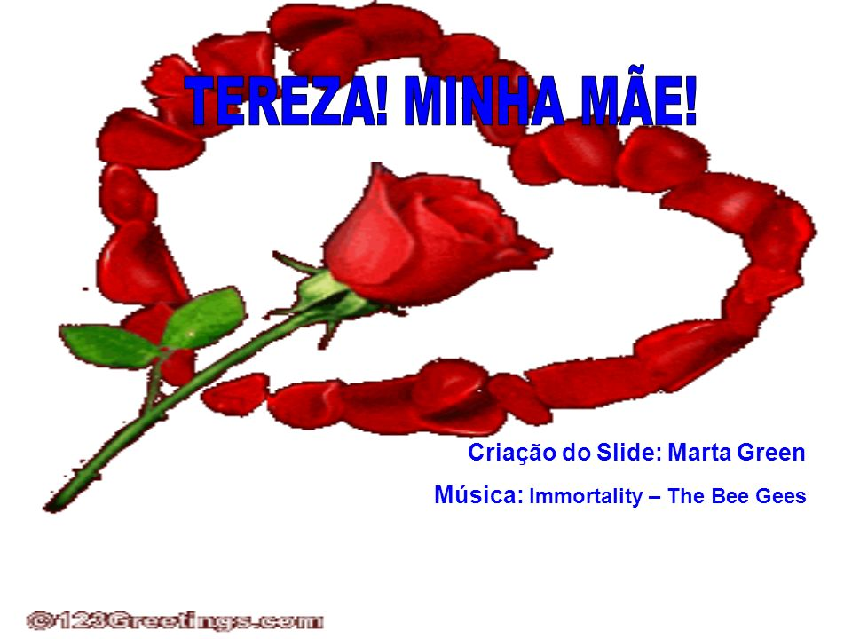 Criação do Slide: Marta Green Música: Immortality – The Bee Gees