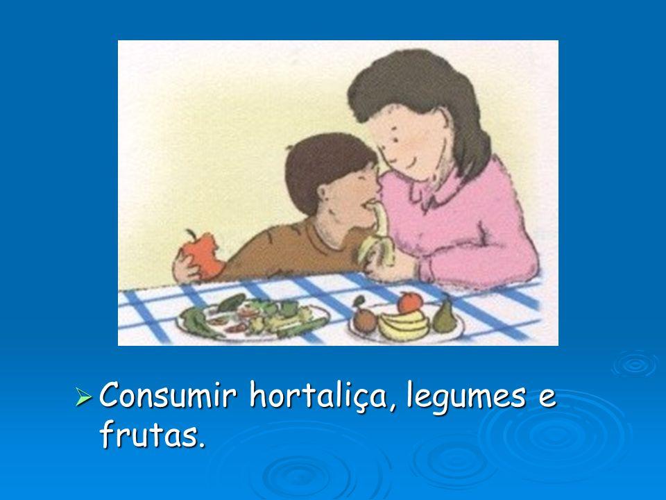  Consumir hortaliça, legumes e frutas.