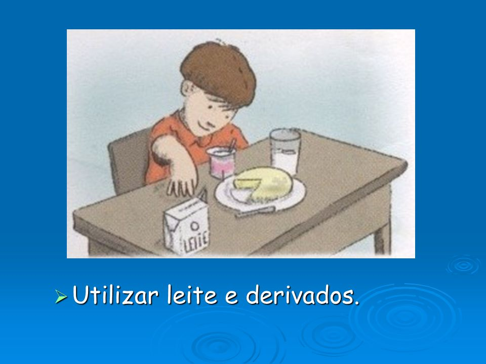  Utilizar leite e derivados.
