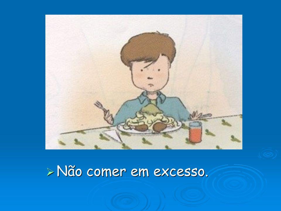  Não comer em excesso.