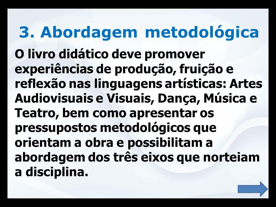 3. Abordagem metodológica O livro didático deve promover experiências de produção, fruição e reflexão nas linguagens artísticas: Artes Audiovisuais e