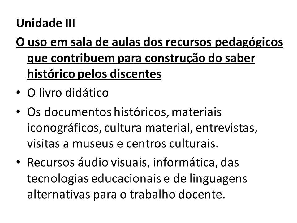 Unidade III O uso em sala de aulas dos recursos pedagógicos que contribuem para construção do saber histórico pelos discentes O livro didático Os docu