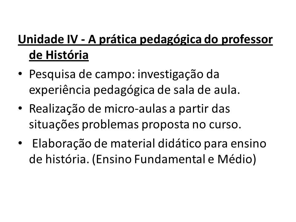 Unidade IV - A prática pedagógica do professor de História Pesquisa de campo: investigação da experiência pedagógica de sala de aula. Realização de mi