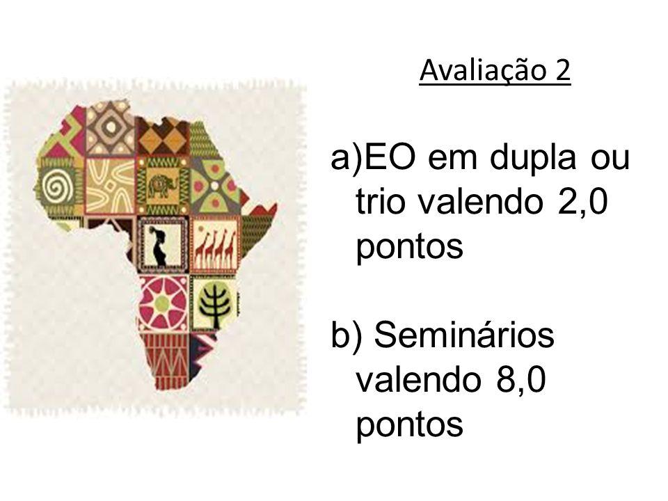 Avaliação 2 a)EO em dupla ou trio valendo 2,0 pontos b) Seminários valendo 8,0 pontos