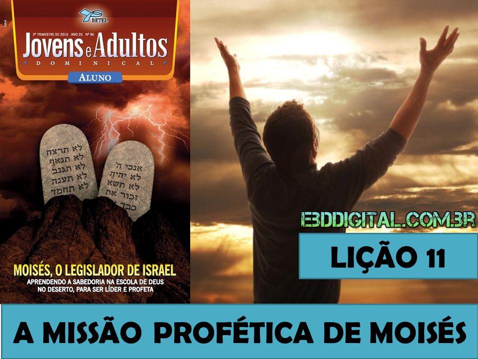 A MISSÃO PROFÉTICA DE MOISÉS LIÇÃO 11