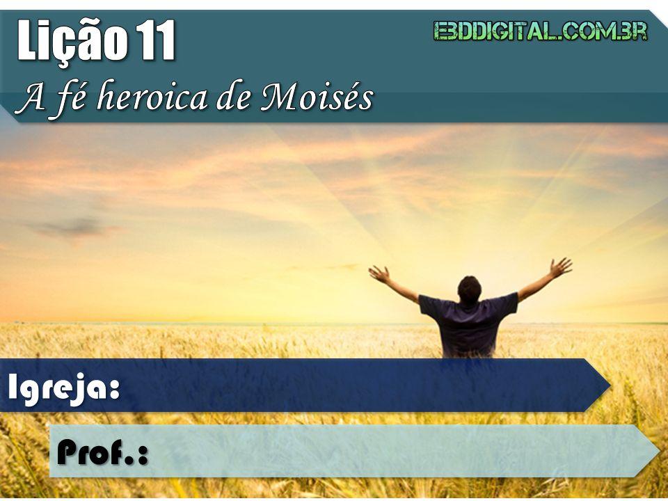 2.1 PELA FÉ, MOISÉS VIU A RECOMPENSA DO SOFRIMENTO A fé mostrou a Moisés o que havia dentro da eternidade, daí em diante, qualquer grandeza que visse no mundo se tornava nada diante do que a fé lhe revelara (Rm 8.17,18)
