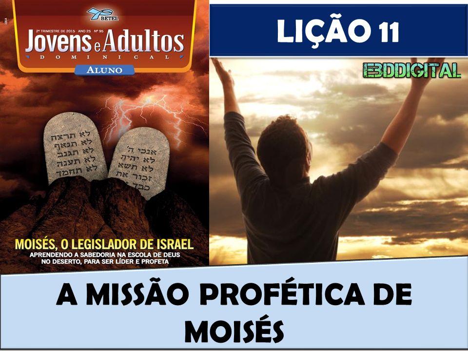 LIÇÃO 11 A MISSÃO PROFÉTICA DE MOISÉS