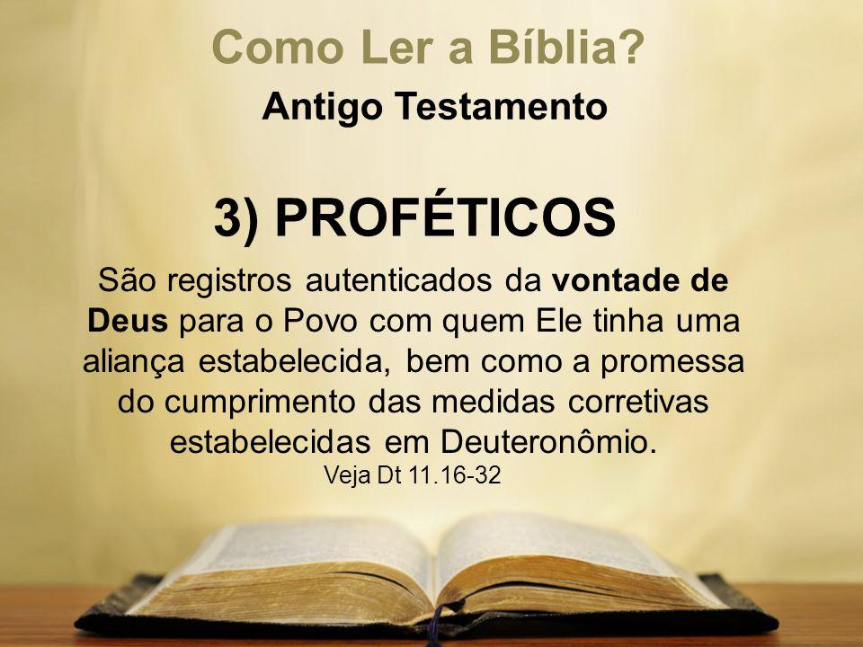 Como Ler a Bíblia? Antigo Testamento 3) PROFÉTICOS São registros autenticados da vontade de Deus para o Povo com quem Ele tinha uma aliança estabeleci