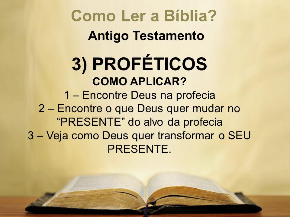 """Como Ler a Bíblia? Antigo Testamento 3) PROFÉTICOS COMO APLICAR? 1 – Encontre Deus na profecia 2 – Encontre o que Deus quer mudar no """"PRESENTE"""" do alv"""