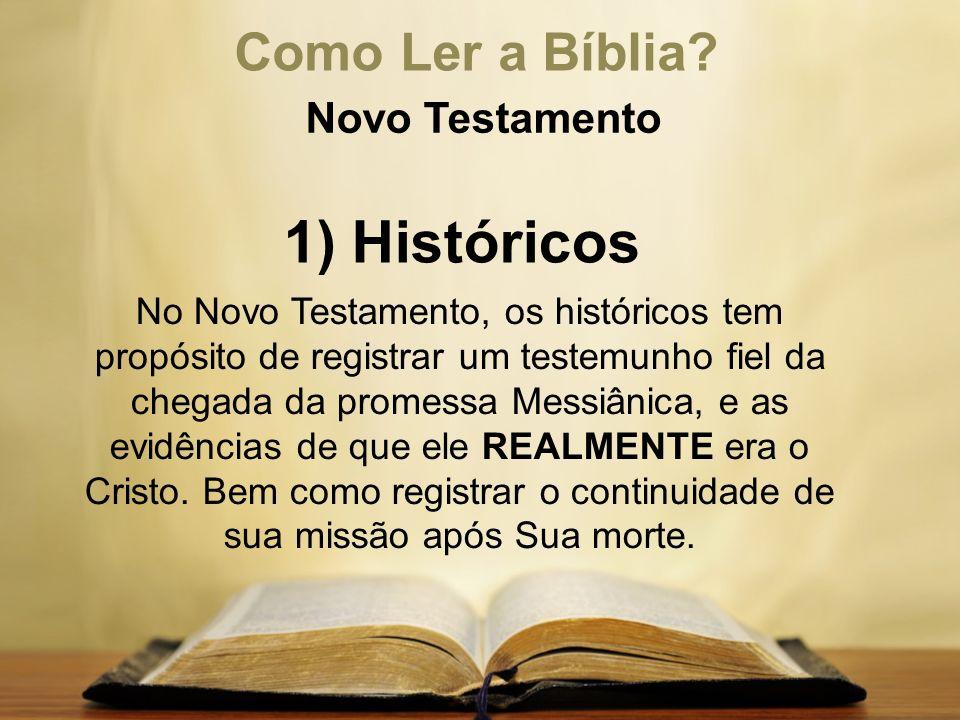 Como Ler a Bíblia? Novo Testamento 1) Históricos No Novo Testamento, os históricos tem propósito de registrar um testemunho fiel da chegada da promess