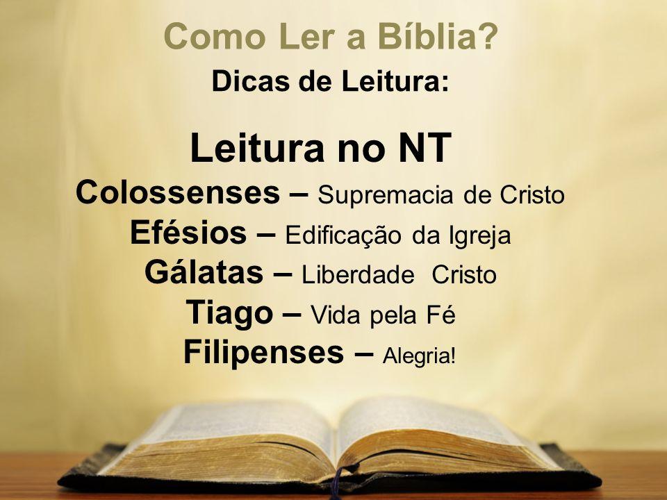 Como Ler a Bíblia? Dicas de Leitura: Leitura no NT Colossenses – Supremacia de Cristo Efésios – Edificação da Igreja Gálatas – Liberdade Cristo Tiago