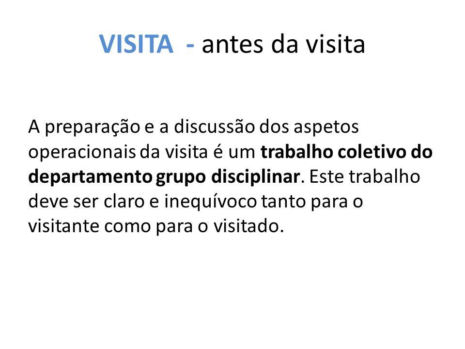 VISITA - antes da visita A preparação e a discussão dos aspetos operacionais da visita é um trabalho coletivo do departamento grupo disciplinar.
