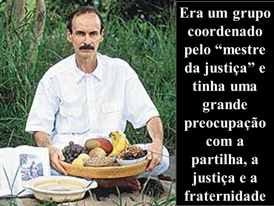 Era um grupo coordenado pelo mestre da justiça e tinha uma grande preocupação com a partilha, a justiça e a fraternidade