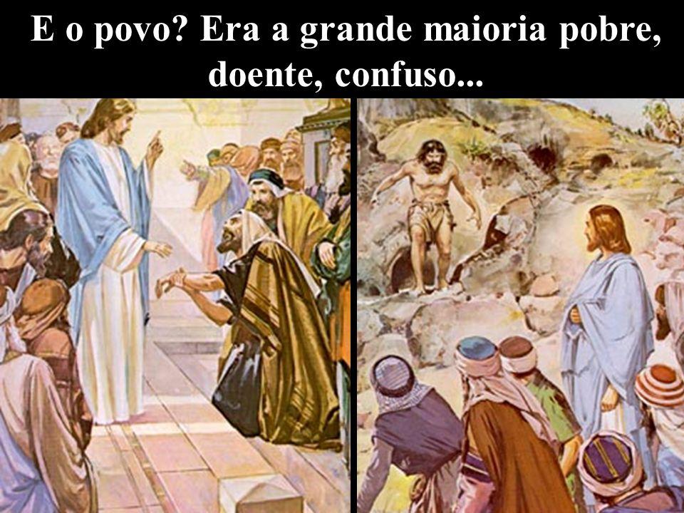 E o povo Era a grande maioria pobre, doente, confuso...
