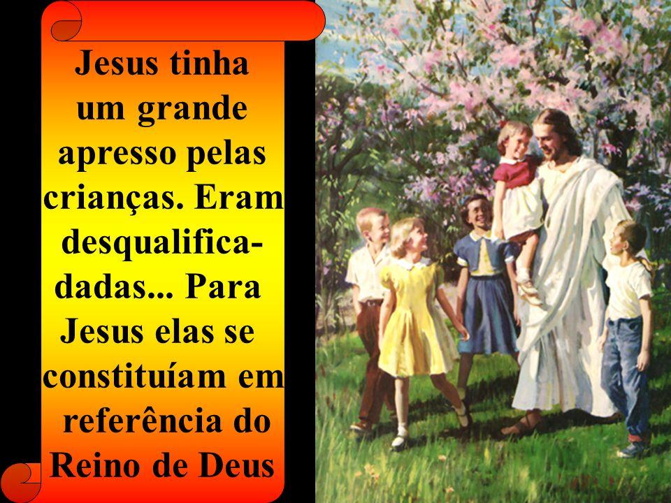 Jesus tinha um grande apresso pelas crianças. Eram desqualifica- dadas...