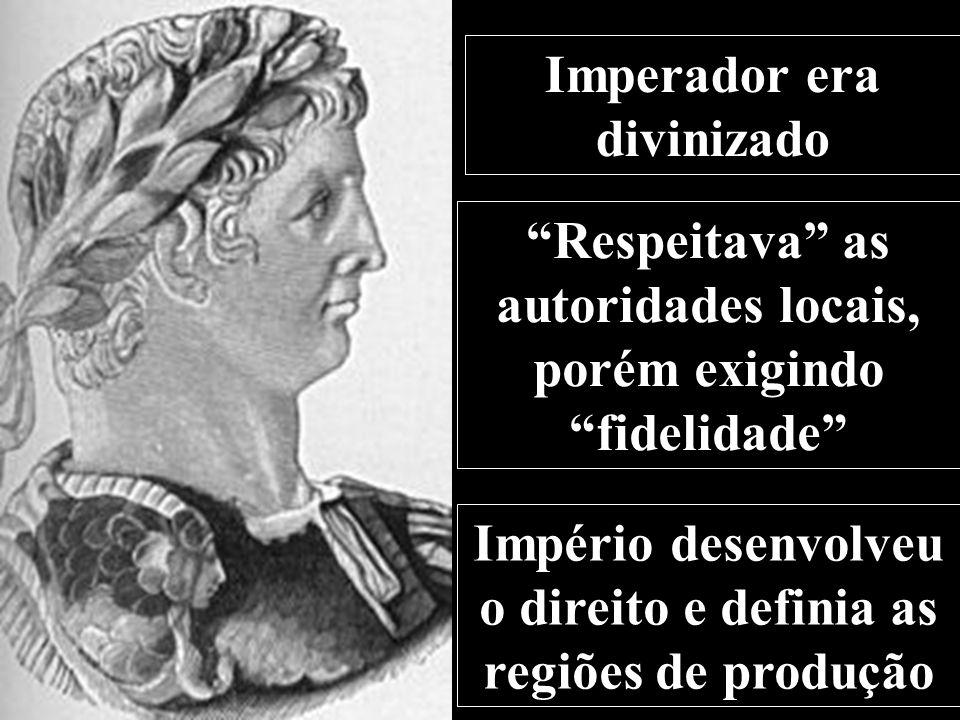 Imperador era divinizado Respeitava as autoridades locais, porém exigindo fidelidade Império desenvolveu o direito e definia as regiões de produção