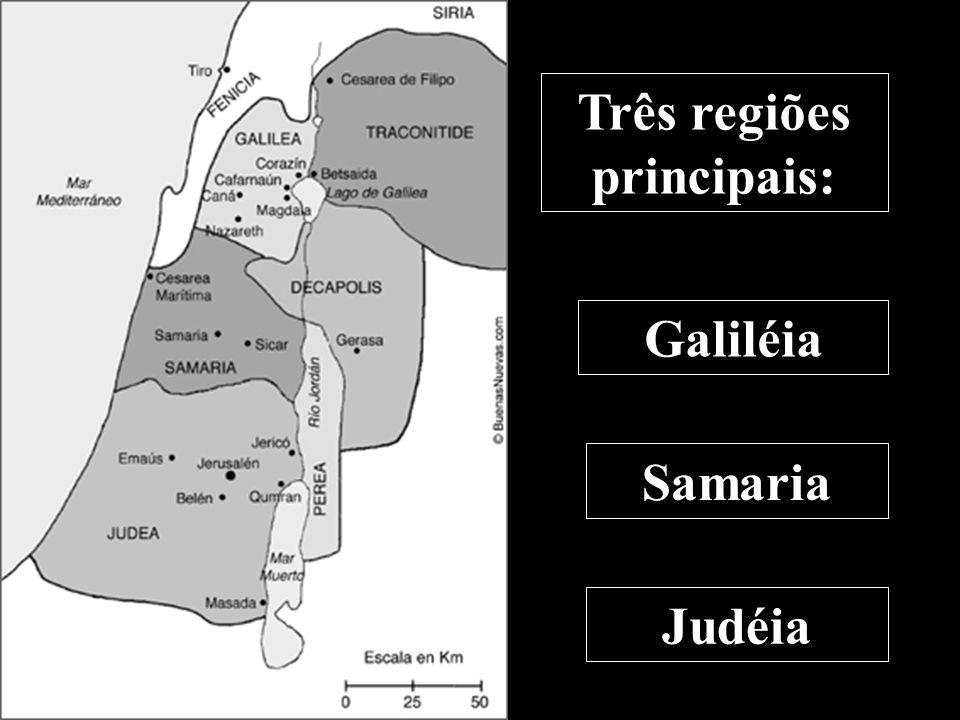 Três regiões principais: Galiléia Samaria Judéia