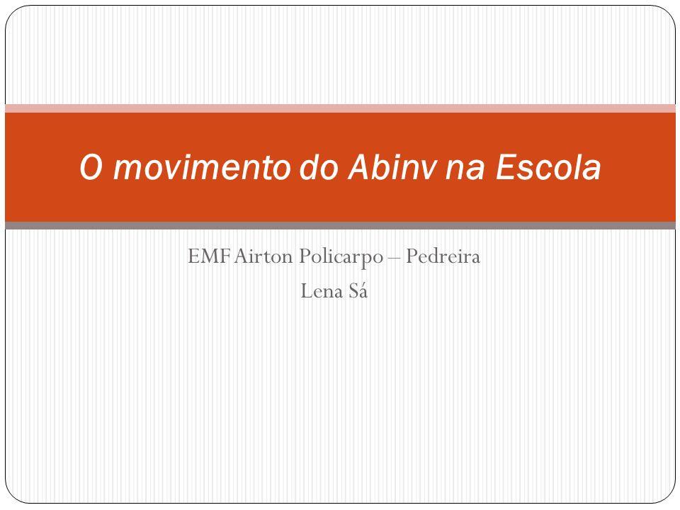 EMF Airton Policarpo – Pedreira Lena Sá O movimento do Abinv na Escola