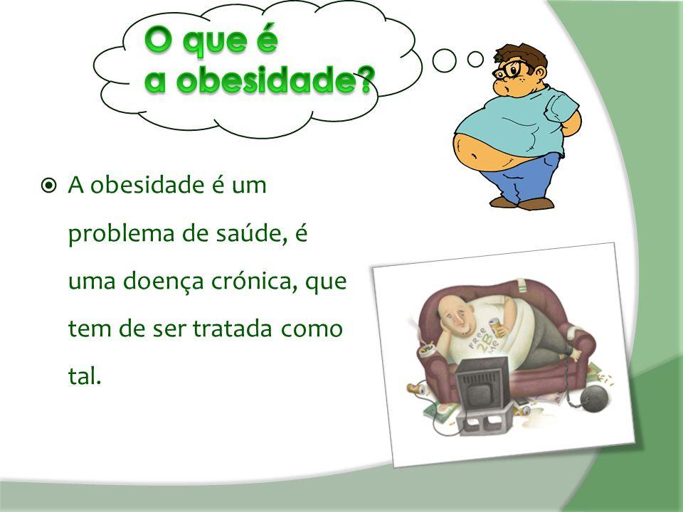 A obesidade é um problema de saúde, é uma doença crónica, que tem de ser tratada como tal.