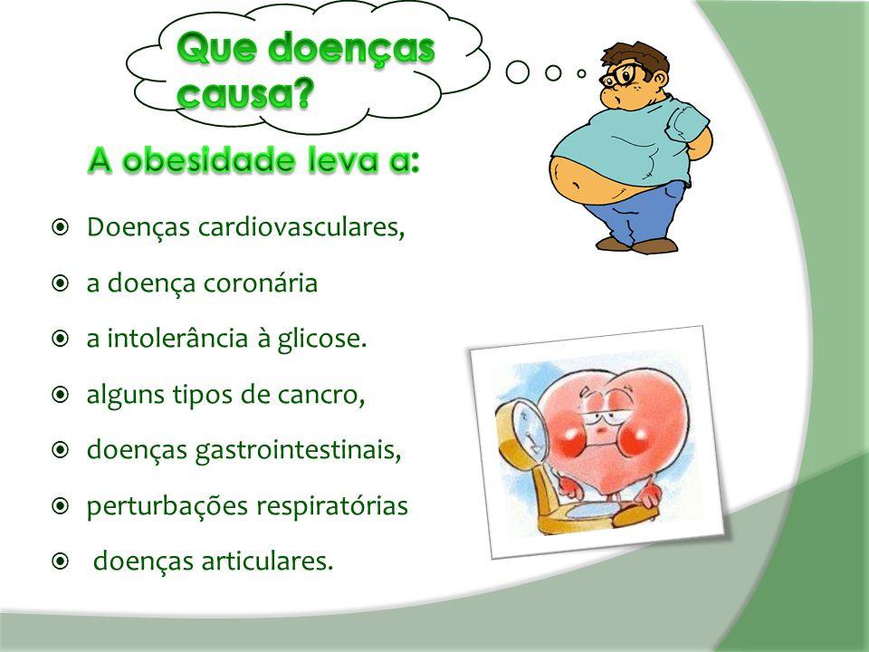 Doenças cardiovasculares,  a doença coronária  a intolerância à glicose.