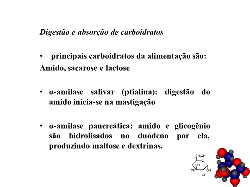Digestão e absorção de carboidratos principais carboidratos da alimentação são: Amido, sacarose e lactose α-amilase salivar (ptialina): digestão do am