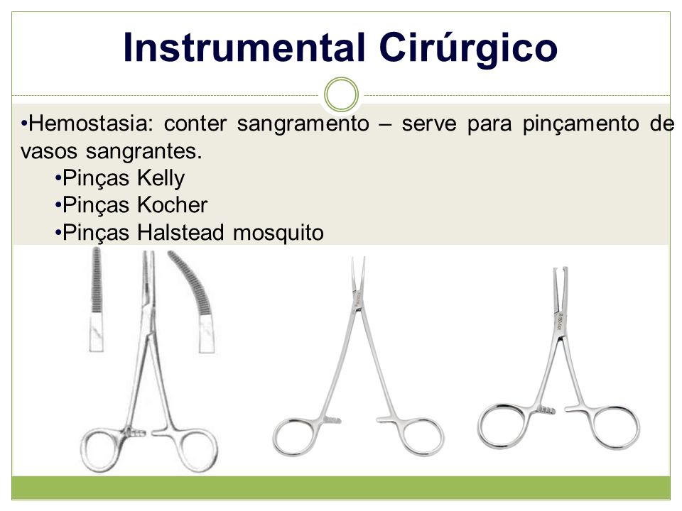 Instrumental Cirúrgico Hemostasia: conter sangramento – serve para pinçamento de vasos sangrantes.