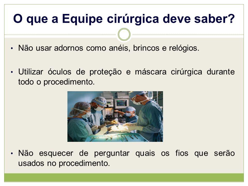 O que a Equipe cirúrgica deve saber.Não usar adornos como anéis, brincos e relógios.