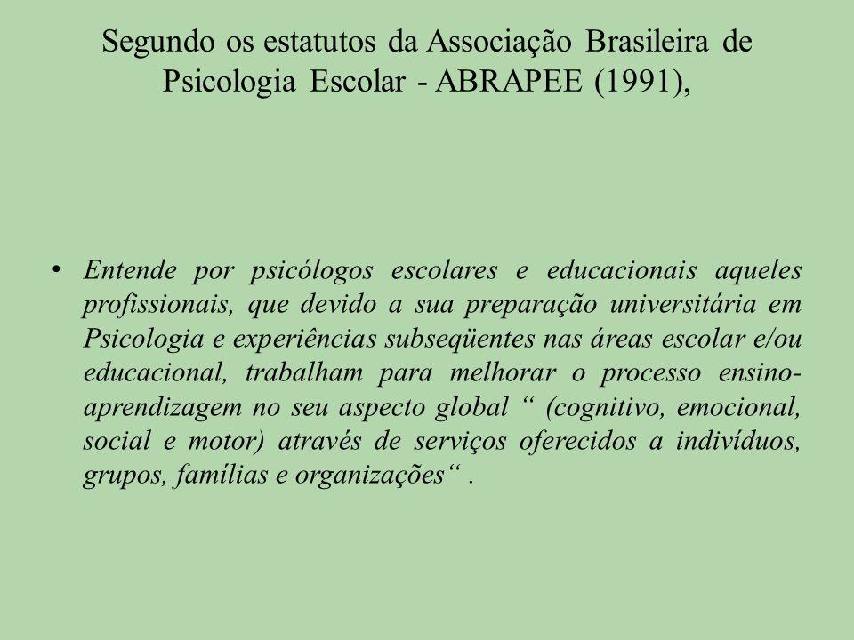Segundo os estatutos da Associação Brasileira de Psicologia Escolar - ABRAPEE (1991), Entende por psicólogos escolares e educacionais aqueles profissi