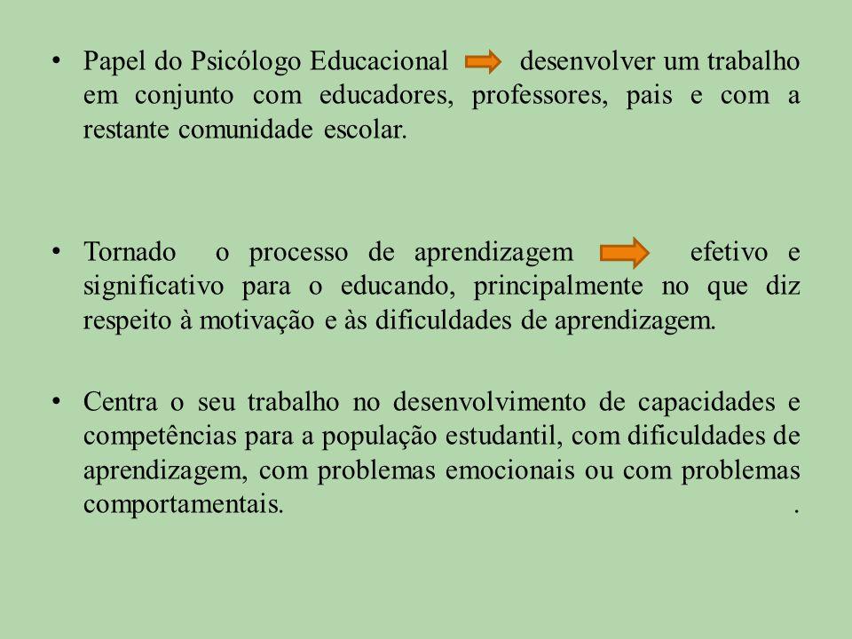 Papel do Psicólogo Educacional desenvolver um trabalho em conjunto com educadores, professores, pais e com a restante comunidade escolar.
