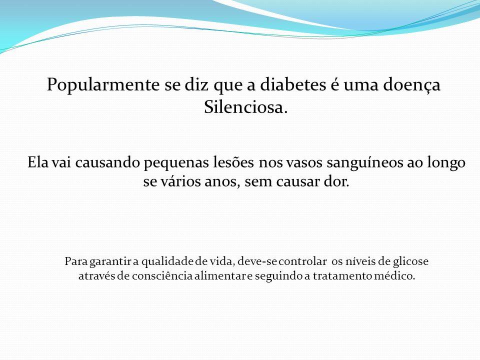 Popularmente se diz que a diabetes é uma doença Silenciosa. Ela vai causando pequenas lesões nos vasos sanguíneos ao longo se vários anos, sem causar