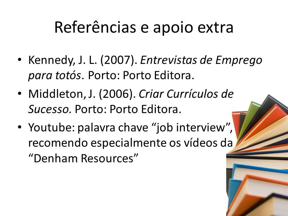 Referências e apoio extra Kennedy, J.L. (2007). Entrevistas de Emprego para totós.