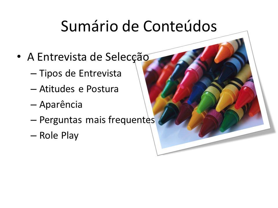 Sumário de Conteúdos A Entrevista de Selecção – Tipos de Entrevista – Atitudes e Postura – Aparência – Perguntas mais frequentes – Role Play