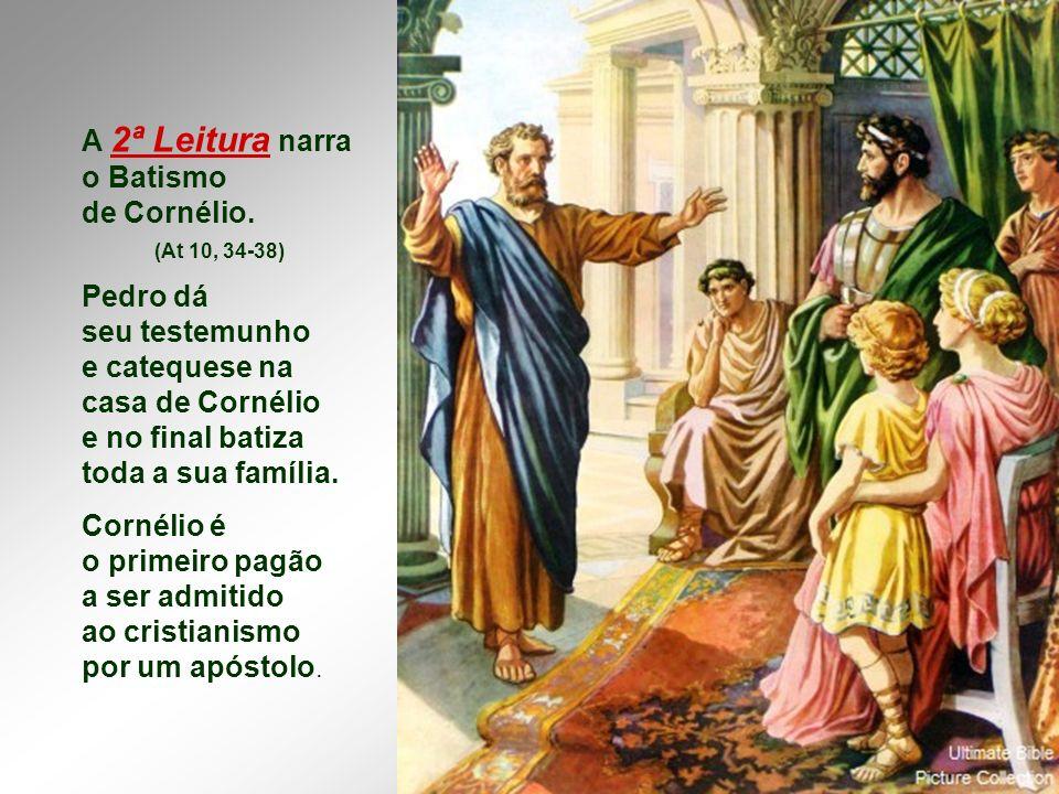 A 2ª Leitura narra o Batismo de Cornélio.
