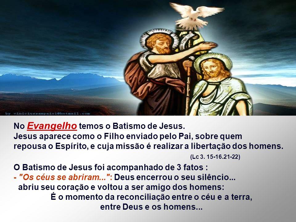 No Evangelho temos o Batismo de Jesus.