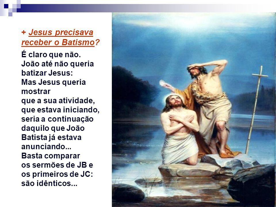 + Jesus precisava receber o Batismo.É claro que não.