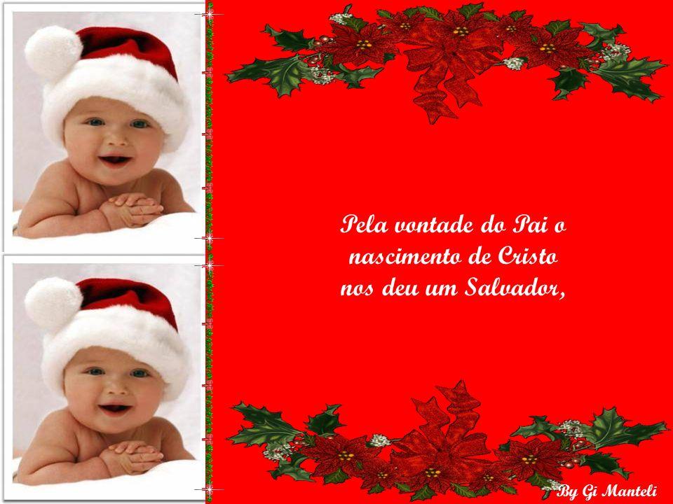 By Gi Manteli O Natal é, e sempre deveria ser...uma festa da família, do espírito, um jubilo em nossas almas.