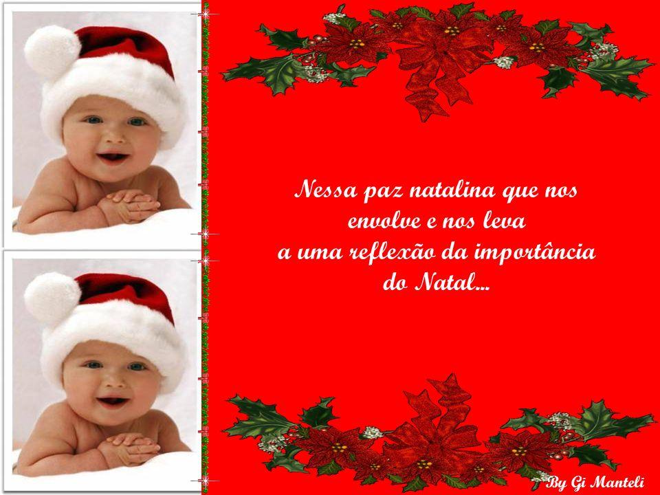 By Gi Manteli uma alegria intensa pela vinda do menino Deus que nasce e nasce por todos nós, sem distinção alguma.