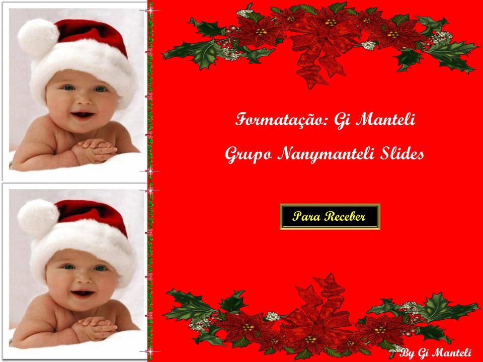 By Gi Manteli Eu desejo a você e sua família, Um Santo e Feliz Natal E Um Feliz Ano Novo