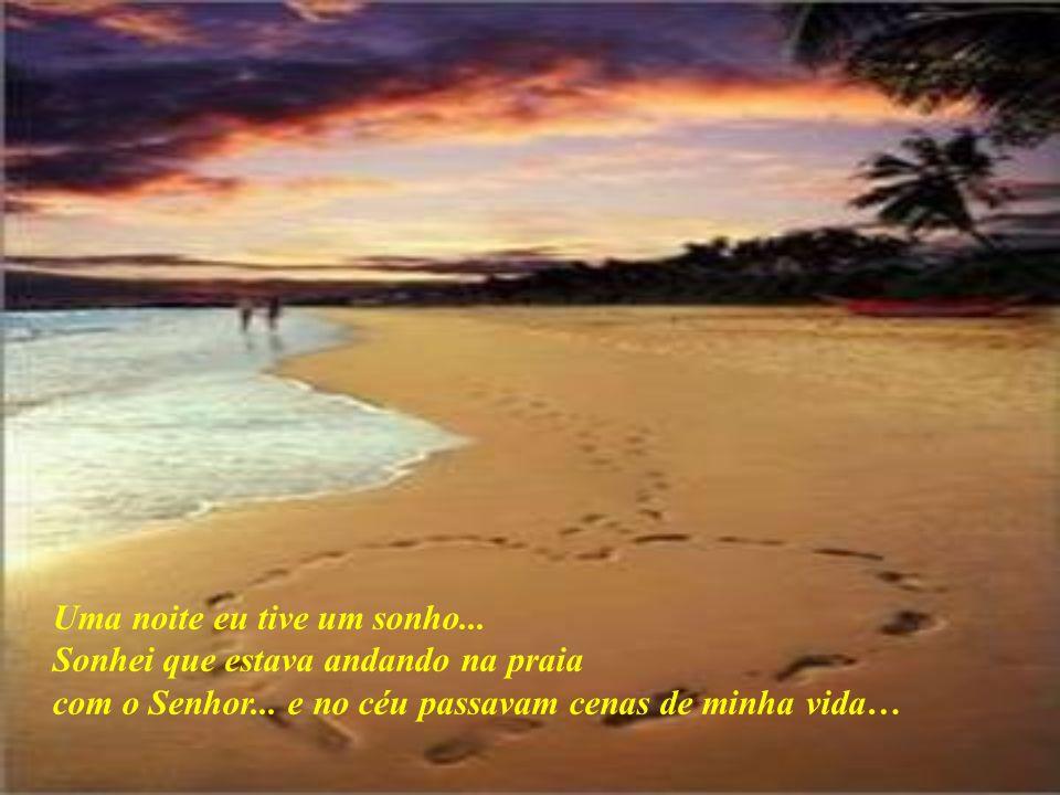 Uma noite eu tive um sonho...Sonhei que estava andando na praia com o Senhor...