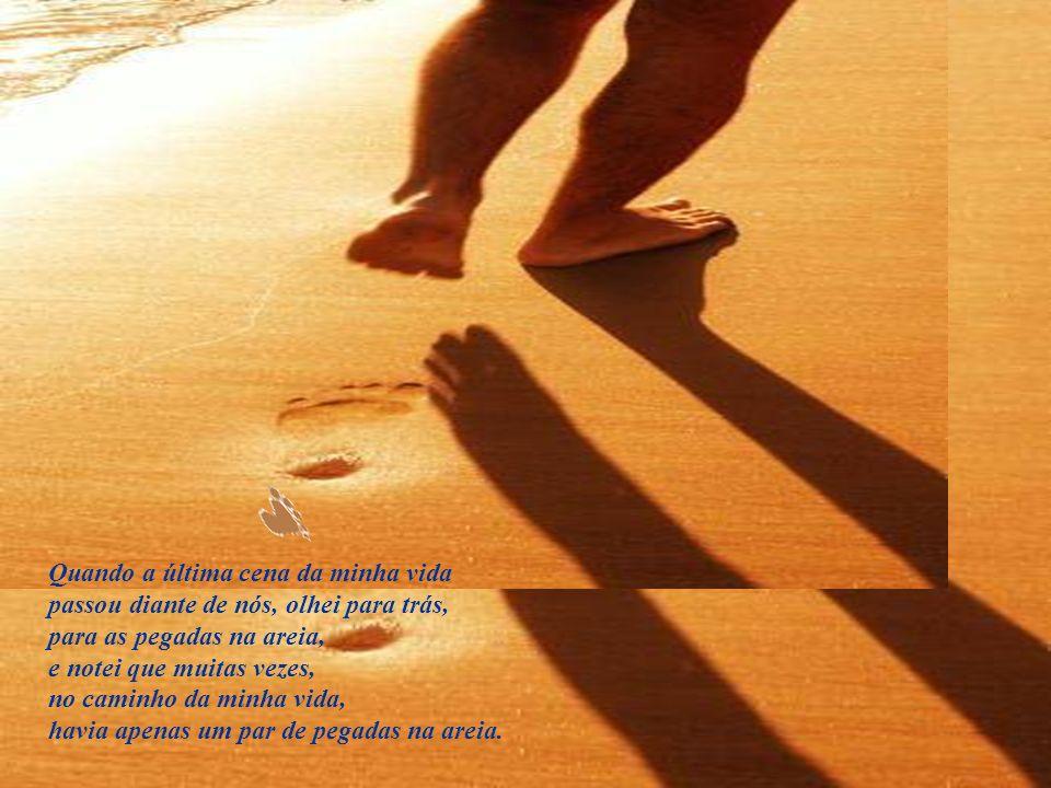 Para cada cena que passava, percebi que eram deixados dois pares de pegadas na areia: um era meu e o outro do Senhor.