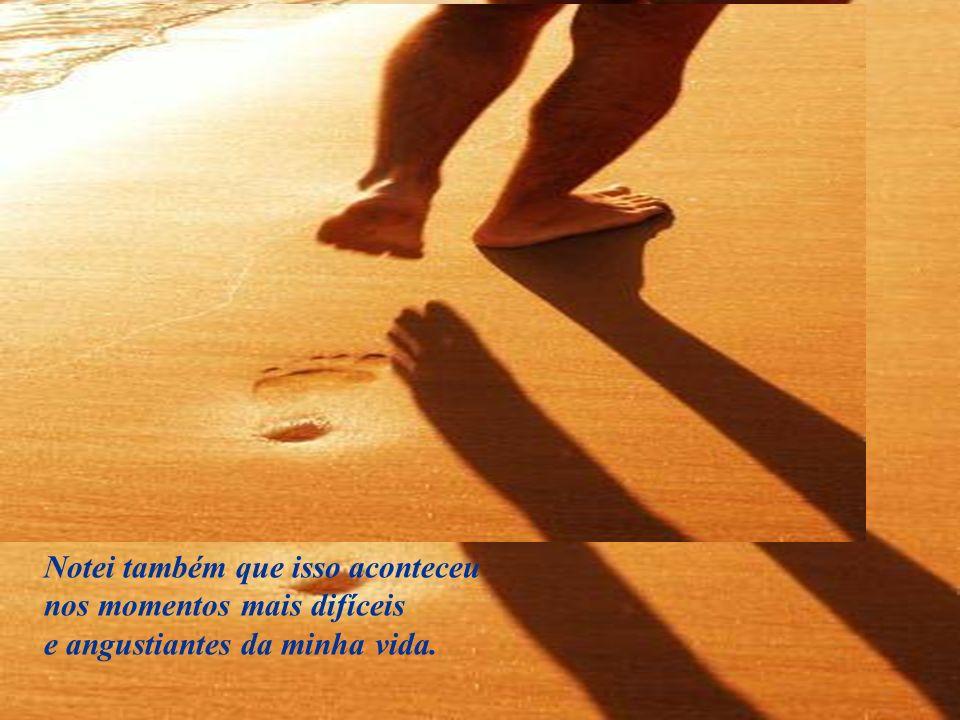 Quando a última cena da minha vida passou diante de nós, olhei para trás, para as pegadas na areia, e notei que muitas vezes, no caminho da minha vida, havia apenas um par de pegadas na areia.