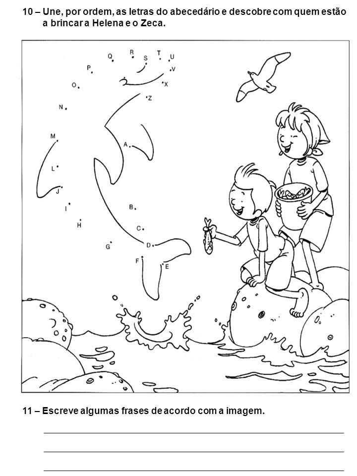 10 – Une, por ordem, as letras do abecedário e descobre com quem estão a brincar a Helena e o Zeca.