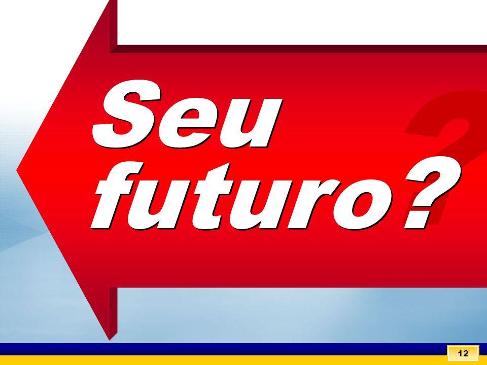 12 ? Seu futuro ?