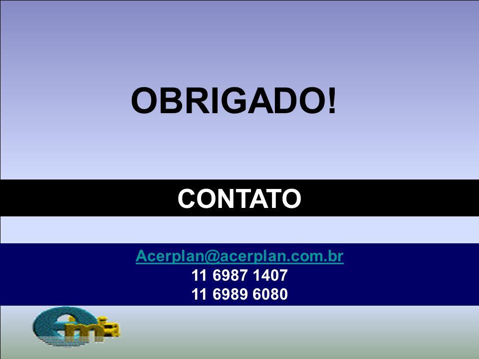 OBRIGADO! CONTATO Acerplan@acerplan.com.br 11 6987 1407 11 6989 6080