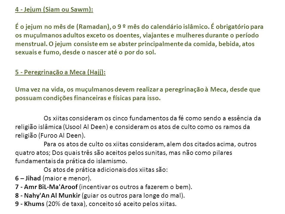 4 - Jejum (Siam ou Sawm): É o jejum no mês de (Ramadan), o 9 º mês do calendário islâmico.