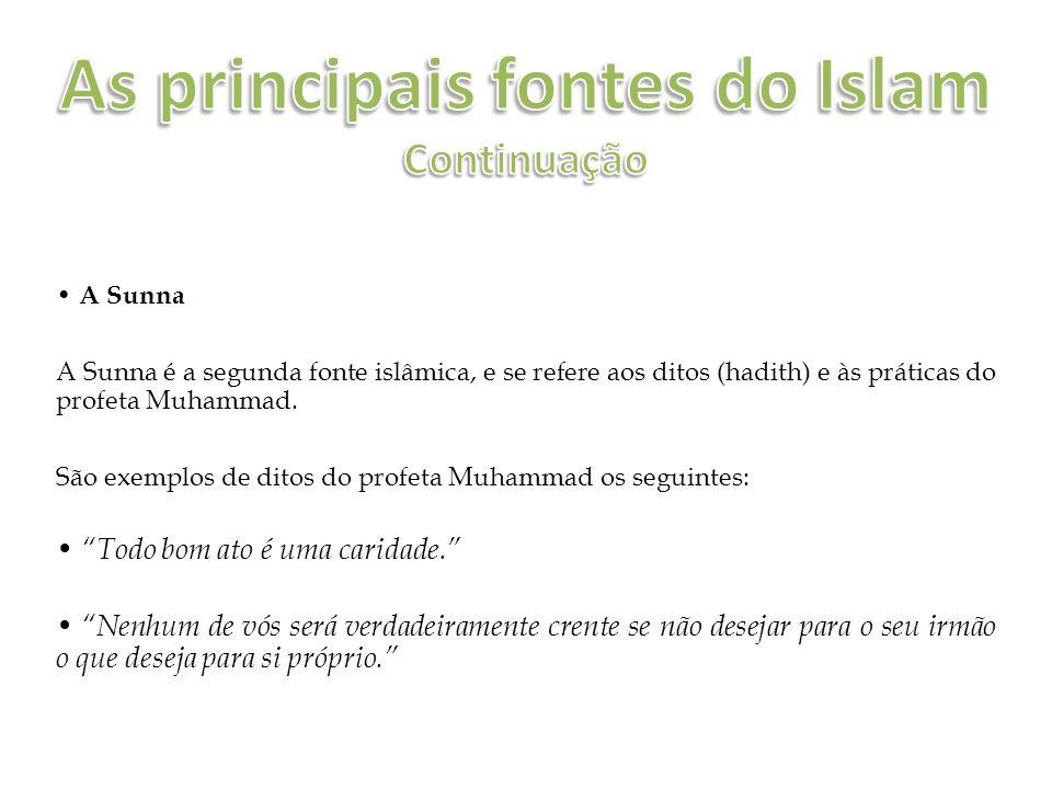 A Sunna A Sunna é a segunda fonte islâmica, e se refere aos ditos (hadith) e às práticas do profeta Muhammad.
